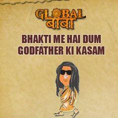 Bolo bhakto  bhakti main hai dum...Godfather ki kasam !!!  follow us on Twitter : https://twitter.com/global_baba