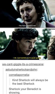 """Sherlock, your Benedict is showing."""