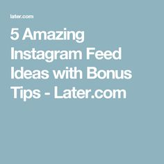 5 Amazing Instagram Feed Ideas with Bonus Tips - Later.com
