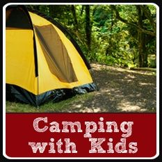 Camping with kids - tips and activities.