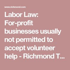 Labor Law: For-profit businesses usually not permitted to accept volunteer help - Richmond Times-Dispatch: Learning Center