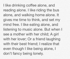 ...I like being alone, I don't fancy being lonely