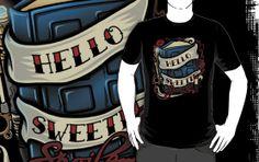 Hello Sweetie http://teehunter.com/tee/hello-sweetie/