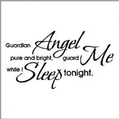 Guardian angel Quotes Guardian Angel pure and bright Guard Me While I sleep tonight - perfect for a childs nursery!