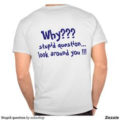 """""""Stupid question"""",  tshirt, tshirts, """"I love Croatia"""", T-shirt, tshirt, Photo, tourism, Europe, Croatia, Croatian, Abstract, Art, Art-Illustration, Illustration, design, illustration, background,Adriatic sea, Adriatic , Mediterranean, Dalmatian, Dalmatia , Dalmatic , Dalmatië, vacation, travelling, journey, holiday, holidays, holiday, spare time, time off, voyage, excursion, sightseeing, trip, travel,"""