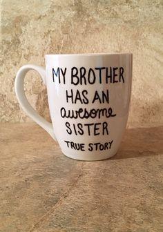 My Brother Has An Awesome Sister, True Story Mug, Hand Painted Mug, Gift for Him, Brother Coffee Mug, Funny Mug, Coffee Mug by TheCozyPup on Etsy
