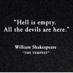 Hell is empty all the devils are here quotes black and white quote dark devils shakespeare quotes