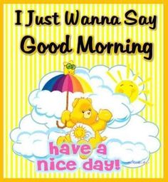 Good Day Quotes: I Just Wanna Say ☼ Good Morning ☼ Have a great day - Quotes Sayings Good Morning Sunshine, Good Morning Flowers, Good Morning Friends, Good Morning Messages, Good Morning Good Night, Good Morning Wishes, Great Day Quotes, Good Night Quotes, Morning Pictures