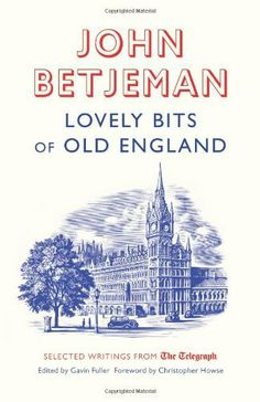 Lovely Bits of Old England: John Betjeman at The Telegraph by Christopher Howse et al., http://www.amazon.co.uk/dp/1781310122/ref=cm_sw_r_pi_dp_FVnKtb0A5HQ2Y