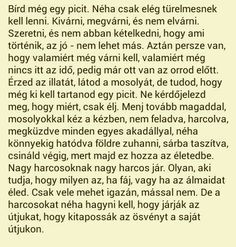 Bírd még egy kicsit. Some Good Quotes, Quotes To Live By, Best Quotes, Life Quotes, Motivational Quotes, Inspirational Quotes, Quotations, Qoutes, Love Actually