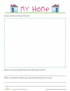About My Home Worksheet Printable What makes a house a home? Have some fun exploring your home with your little learner. She'll draw a picture of her house from the outside, and then answer some questions about what makes her home special.