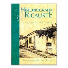 Historiografía de Ricaurte – William Alfredo Benavides Serrano – Corporación Escuela de Artes y Letras www.librosyeditores.com Editores y distribuidores.