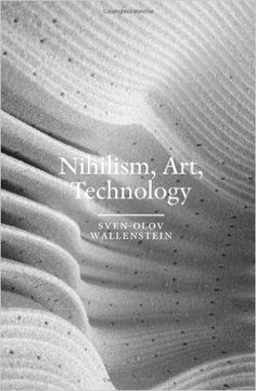 Nihilism, art, technology / Sven-Olov Wallenstein.-- 2ª ed.-- Stockholm : Axl Books, 2011.