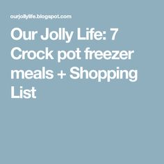 Our Jolly Life: 7 Crock pot freezer meals + Shopping List