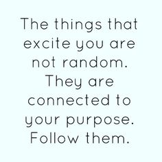 The things that excite you are not random.  They are connected to your purpose. Follow them!  #entrepreneur #workit #business #mindfulness #motivated #worklife #owner #limitless #lifequotes