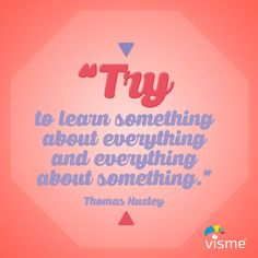 """Try to learn something about everything and everything about something."" Thomas Huxley Quotes about success and learning #LifeQuotes #SuccessQuotes"