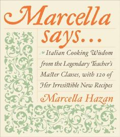 """""""Marcella Says..."""" by Marcella Hazan. A longtime culinary teacher, Marcella Hazan brings her warm teaching style to this cookbook, offering tips on technique and selecting foods in the market in addition to 100 recipes."""