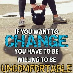 If you want to change, you have to be willing to be uncomfortable fitness workout change exercise workout quotes exercise quotes beast mode fitspiration