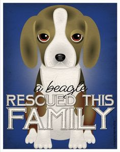 A Beagle Rescued This Family - Custom Dog Print