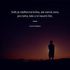 Svět je nádherná kniha, ale nemá cenu pro toho, kdo v ní neumí číst. - Carlo Goldoni #knihy #svět Emerson, Motto, Samurai, Dreaming Of You, Humor, Motivation, Future, Feelings, Words
