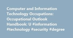 Computer and Information Technology Occupations: Occupational Outlook Handbook: U #information #technology #security #degree http://colorado-springs.nef2.com/computer-and-information-technology-occupations-occupational-outlook-handbook-u-information-technology-security-degree/  # Computer and Information Technology Occupations Employment of computer and information technology occupations is projected to grow 12 percent from 2014 to 2024, faster than the average for all occupations. These…