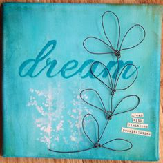 """""""dream"""" original art canvas.  reads """"dream with limitless possibilities""""  acrylic on canvas. 3-d wire art  $250"""