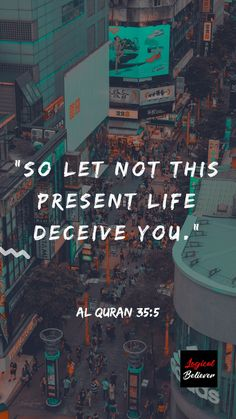 """So let not this present life deceive you."" Al Quran 35:5 https://www.youtube.com/c/LogicalBeliever  #islam #quran #qurantranslation #quranenglishtranslation #muslim #LogicalBeliever #FahimJoharder #Allah #religion #creator #alhamdulillah #alquran #koran #alkoran #shia #sunni #quotes #islamicquotes #quranicquotes #wisdom #quranicwisdom #sunnah #hadith #muhammad #SWS #prophet #prophetofgod #messenger #AllahuAkber"