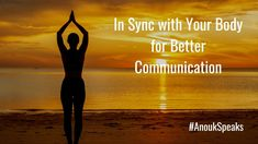 #AnoukSpeaks When you sync with your body in harmony, you communicate better with your body.