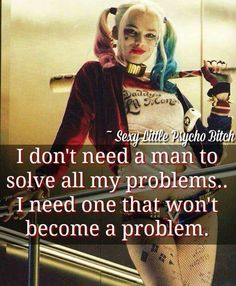 I think Harley Quinn would be my BFF if she were real. Sassy Quotes, True Quotes, Great Quotes, Quotes To Live By, Motivational Quotes, Funny Quotes, Inspirational Quotes, Dont Need A Man Quotes, Hero Quotes