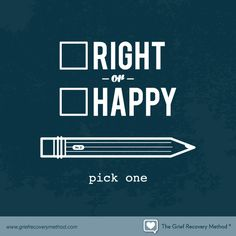Grief: Right or happy…pick one. The trap in rightness