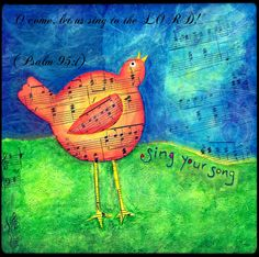 """""""O come, let us sing to the LORD!""""  (Psalm 95:1)"""