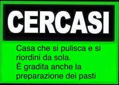 Cercasi.....WANTED...a house that can clean and put itself in order. Pasta Preparation would be a bonus.