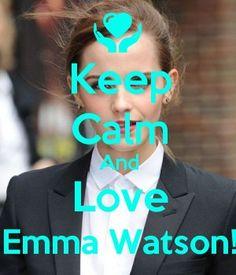 Keep Calm And Love Emma Watson!