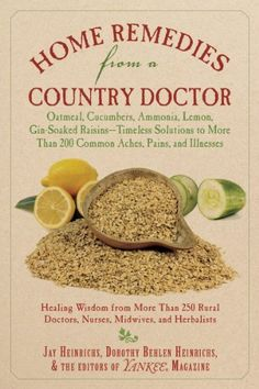 #Prepper #Medical - Home Remedies from a Country Doctor: Oatmeal, Cucumbers, Ammonia, Lemon, Gin-Soaked Raisins: Timeless Solutions to More Than 200 Common Aches, Pains, and Illnesses by Jay Heinrichs,