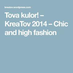Tova kulor! – KreaTov 2014 – Chic and high fashion