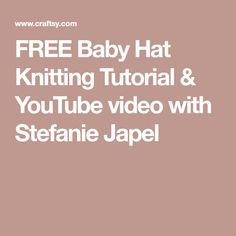 FREE Baby Hat Knitting Tutorial & YouTube video with Stefanie Japel