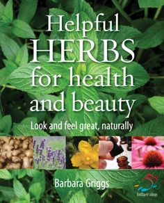 Helpful Herbs For Health & Beauty: Look and feel great, naturally Brilliant Ideas), a book by Barbara Griggs Herbs For Health, Healthy Herbs, Juicing For Health, Get Healthy, Healthy Tips, Happy Healthy, Herbal Remedies, Home Remedies, Natural Remedies