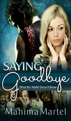 Saying Goodbye (What the World Doesn't Know) by Mahima Martel, http://www.amazon.com/dp/B00FE7351K/ref=cm_sw_r_pi_dp_w-Kssb1B7F45V