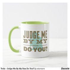 Yoda - Judge Me By My Size Do You? Mug Star Wars Gifts, Judge Me, Home Reno, Starwars, Keep It Cleaner, Favorite Color, Dinnerware, Coffee Mugs, Baby