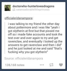 Now that's funny. Accept your sorting and move on. Nothing wrong with Slytherin House.