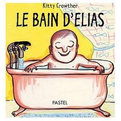 """Le bain d'Elias"" de Kitty CROWTHER"