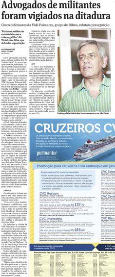 """De acordo com reportagem de Matheus Leitão """"Advogados de militares foram vigiados na ditadura"""", publicada na Folha de S.Paulo, os 15 advogados que fizeram a defesa jurídica dos 70 """"subversivos"""" do grupo esquerdista da presidente Dilma Rousseff foram monitorados e temiam a repressão."""