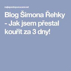 Blog Šimona Řehky - Jak jsem přestal kouřit za 3 dny!