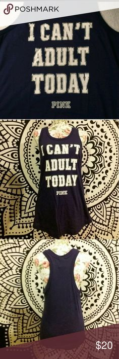 "Victoria's Secret PINK ""I Can't Adult Today"" Tank Excellent condition. It is Navy blue in color with white lettering. Fits true to size in my opinion. Measurements on request! Bundle to save! PINK Victoria's Secret Tops Tank Tops"