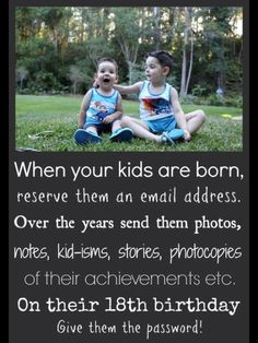 Set up and email address for your baby and email them until they are 18.
