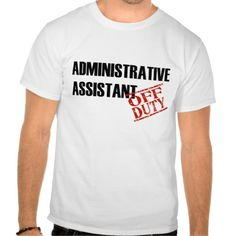 Off Duty Administrative Assistant T Shirt, Hoodie Sweatshirt