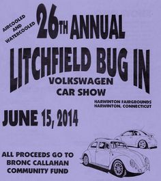 26th Annual Litcfield Bug In Volkswagen Car Show June 15, 2014 All proceeds go to Bronc Callahan Community Fund. Over 300 SHOW CARS every year, 100's of Vendors, Huge Swap Meet, 40 Show Car Classes, Over 130 awards, General Admission-$9, Car Show Regist.-$6, Swap Spaces-$30, Registration Closes-Noon, Judging Starts at Noon, Awards at 3:30,Breakfast Sandwiches at Fairgrounds-Lions Club, Pancake Breakfast at Harwinton Firehouse Route 4,-8 AM