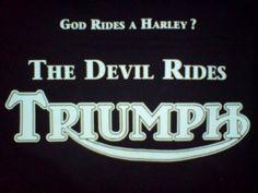 God rides a Harley? The Devil rides Triumph!