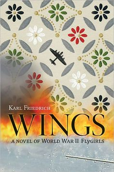 Buy Wings: A Novel of World War II Flygirls by Karl Dr Friedrich and Read this Book on Kobo's Free Apps. Discover Kobo's Vast Collection of Ebooks and Audiobooks Today - Over 4 Million Titles! Historical Fiction Books, Fiction And Nonfiction, Amelia Earhart Books, Love Book, This Book, War Novels, Learn To Fly, Book Nerd, So Little Time
