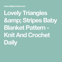 Lovely Triangles & Stripes Baby Blanket Pattern - Knit And Crochet Daily